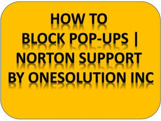 How to  Block Pop-Ups | Norton Support  by Onesolution inc