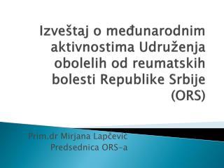 Izve taj o medunarodnim aktivnostima Udru enja obolelih od reumatskih bolesti Republike Srbije ORS