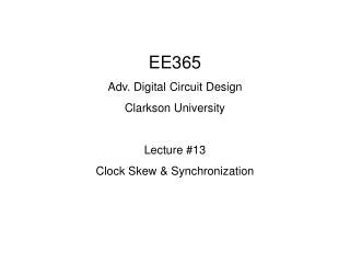 EE365 Adv. Digital Circuit Design Clarkson University  Lecture 13 Clock Skew  Synchronization