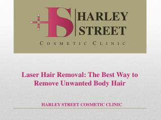Laser Hair Removal: The Best Way to Remove Unwanted Body Hai