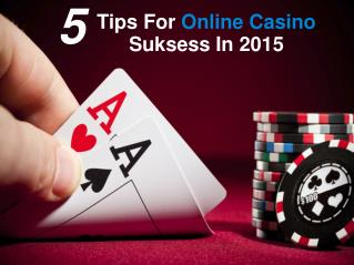 5 Tips For Online Casino Suksess In 2015