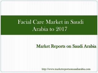 Facial Care Market in Saudi Arabia to 2017