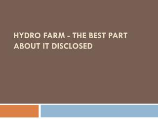Hydro Farm - The Best Part About It Disclosed