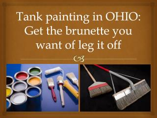 Tank painting in OHIO: Get the brunette you want of leg it o