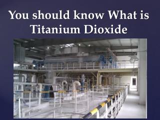 You should know What is Titanium Dioxide
