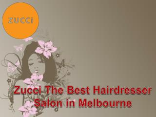 Zucci The Best Hairdresser Salon in Melbourne