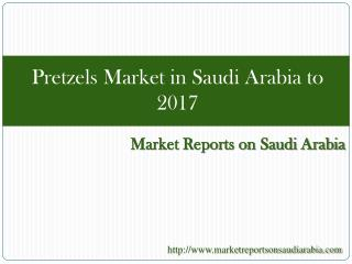 Pretzels Market in Saudi Arabia to 2017