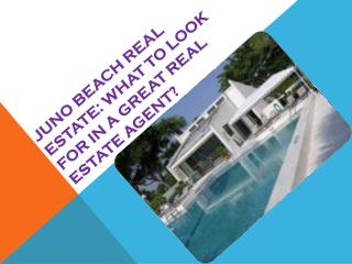 Juno Beach Real Estate What to look for in a great real esta