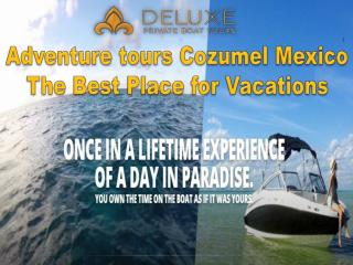 Adventure tours Cozumel Mexico - The Best Place for Vacation