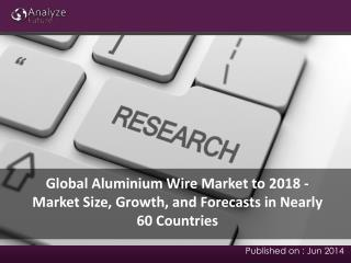 Global Aluminium Wire Market to 2018 - Market Size, Growth,