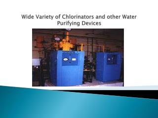 Wide variety of chlorinators and other water purifying devic