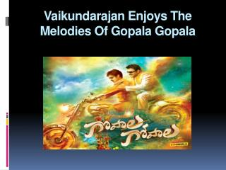 Vaikundarajan Enjoys The Melodies Of Gopala Gopala