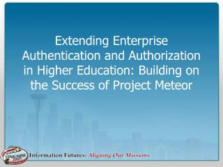 Extending Enterprise Authentication and Authorization in Higher Education: Building on the Success of Project Meteor