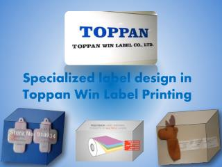 Specialized label design in Toppan Win Label Printing
