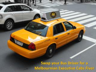Swap your Bus Driver for a Melbournian Executive Cabs Fiver