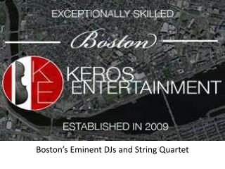 Keros Entertainment - Boston's Eminent DJs and String Quarte