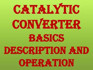 CATALYTIC CONVERTER BASICS DESCRIPTION and OPERATION