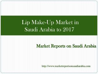 Lip Make-Up Market in Saudi Arabia to 2017