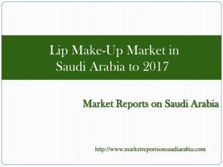 Lip Make-Up Market in Saudi Arabia to 2017