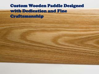 Custom Wooden Paddle Designed with Dedication and Fine Craft