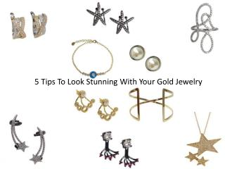 5 Tips To Look Stunning With Your Gold Jewelry