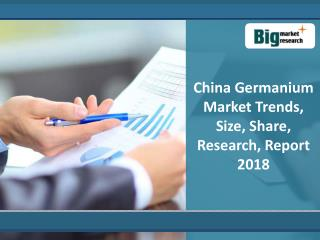 Germanium Market in China : Trends, Size, And Forecast 2018