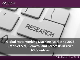 Global Metalworking Machine Market to 2018
