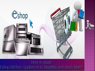 How to smart Eshop Kitchen Appliances in Mauritius and Much