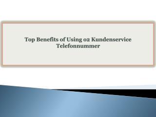Top Benefits of Using o2 KundenserviceTelefonnummer