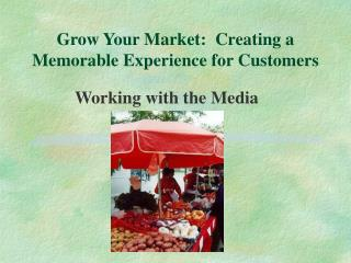 Grow Your Market:  Creating a Memorable Experience for Customers
