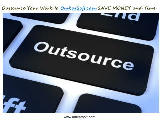 Outsource Your Work to OmkarSoft.com SAVE MONEY and Time