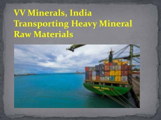VV Minerals, India Transporting Heavy Mineral Raw Materials