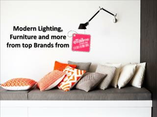 Modern Lighting, Furniture and more from top Brands from eta