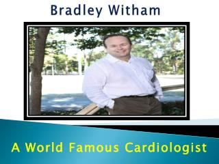 Bradley Witham - Famous Cardiologist