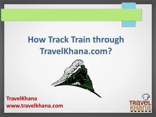How Track Train through Travelkhana.Com?