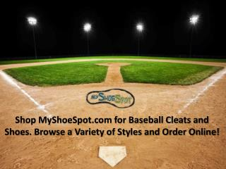 Shop MyShoeSpot.com for Baseball Cleats and Shoes. Browse a