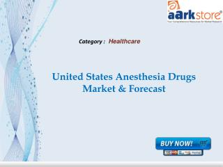 Aarkstore - United States Anesthesia Drugs Market & Forecast