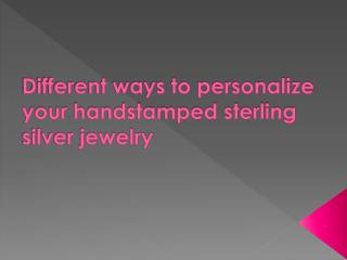Different ways to personalize your handstamped sterling sil