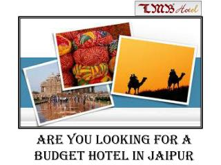 Are you looking for BUdget Hotel in Jaipur