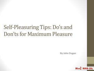 Self-Pleasuring Tips - Do's and Don'ts for Maximum Pleasure