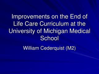 Improvements on the End of Life Care Curriculum at the University of Michigan Medical School