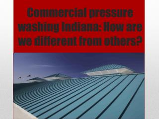Commercial pressure washing Indiana: How are we different fr