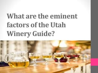 What are the eminent factors of the Utah Winery Guide?