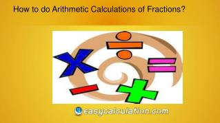 How to do Arithmetic Calculation of Fractions