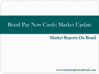 Brazil Pay Now Cards: Market Update