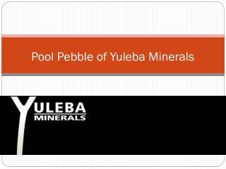 Pool Pebble of Yuleba Minerals