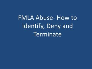 FMLA Abuse- How to Identify, Deny and Terminate