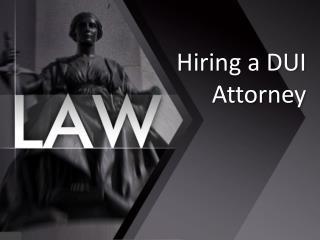 Hiring a DUI Attorney
