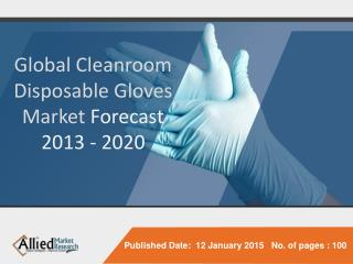 Global Cleanroom Disposable Gloves Market Forecast 2013-2020