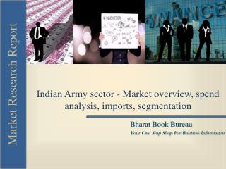 Indian Army sector - Market overview, spend analysis, impor